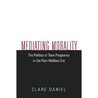 Mediating Morality - The Politics of Teen Pregnancy in the Post-Welfar
