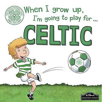 When I Grow Up I'm Going to Play for Celtic by Gemma Cary - 978178553