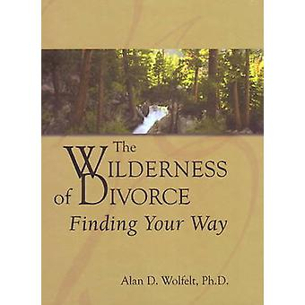 Wilderness of Divorce - Finding Your Way by Alan D. Wolfelt - 97818796