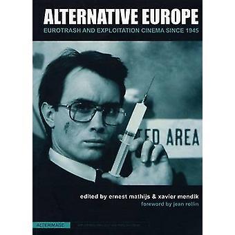 Alternative Europe - Eurotrash and Exploitation Cinema Since 1945 by E