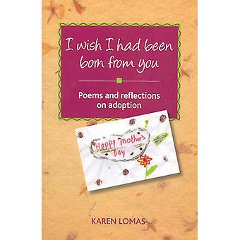 I Wish I Had Been Born from You - Poems and Reflections on Adoption by