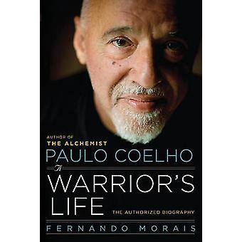 Paulo Coelho - A Warrior's Life - The Authorized Biography by Fernando