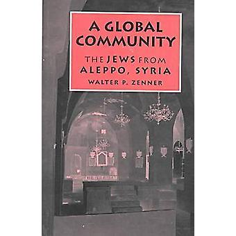 A Global Community The Jews from Aleppo Syria by Zenner & Walter P.