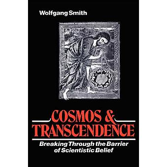 Cosmos and Transcendence Breaking Through the Barrier of Scientistic Belief by Smith & Wolfgang