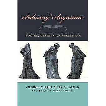 Seducing Augustine - Bodies - Desires - Confessions by Virginia Burrus