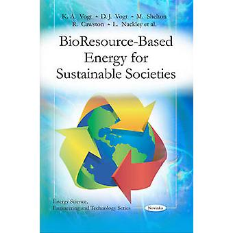 Bio Resource-Based Energy for Sustainable Societies by K.A. Vogt - D.
