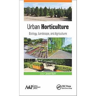 Urban Horticulture  Ecology Landscape and Agriculture by Blum & J.