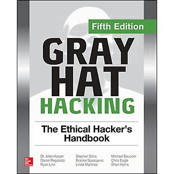 Gray Hat Hacking The Ethical Hackers Handbook Fifth Editi by Allen Harper