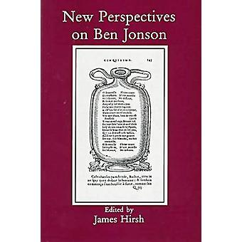 New Perspectives on Ben Jonson by James E. Hirsh - 9780838636879 Book