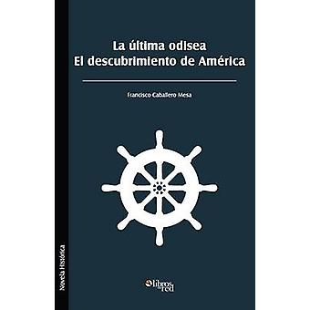 La Ultima Odisea. El Descubrimiento de America by Caballero Mesa & Francisco
