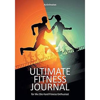 Ultimate Fitness Journal for the Diehard Fitness Enthusiast by Activinotes