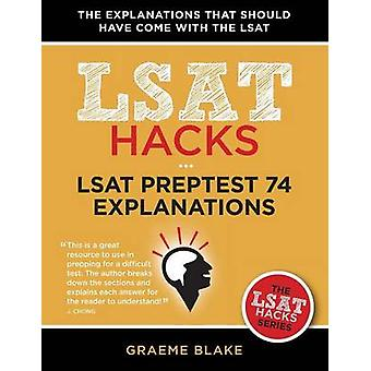 LSAT Preptest 74 Explanations a Study Guide for LSAT 74 by Blake & Graeme