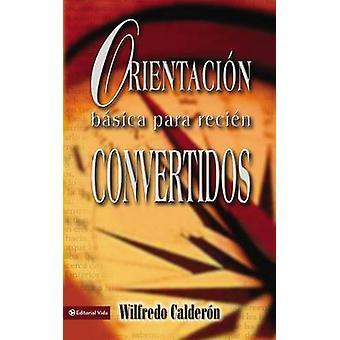 Orientacion Basica Para Recien Convertidos by Calderon & Wilfredo