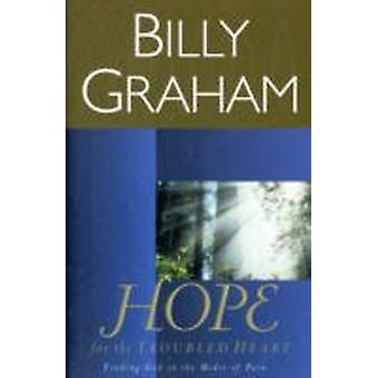 Hope for the Troubled Heart Finding God in the Midst of Pain by Graham & Billy