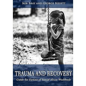 Trauma and Recovery Guide For victims of Sexual Abuse Workbook by Bray & Bob