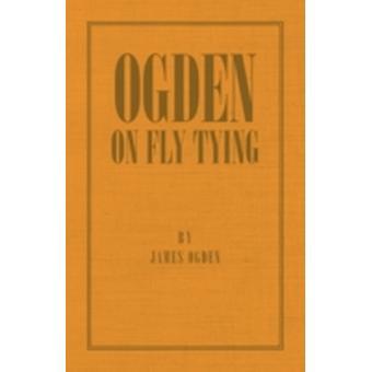 Ogden on Fly Tying by Ogden & James
