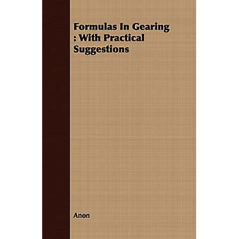 Formulas In Gearing  With Practical Suggestions by Anon