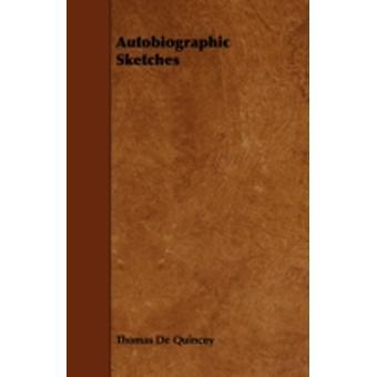 Autobiographic Sketches by Quincey & Thomas De