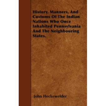 History Manners And Customs Of The Indian Nations Who Once Inhabited Pennsylvania And The Neighbouring States. by Heckewelder & John
