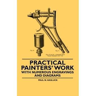 Practical Painters Work  With Numerous Engravings and Diagrams by Hasluck & Paul N.