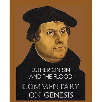 Luther on Sin and the Flood  Commentary on Genesis Vol. II by Luther & Martin