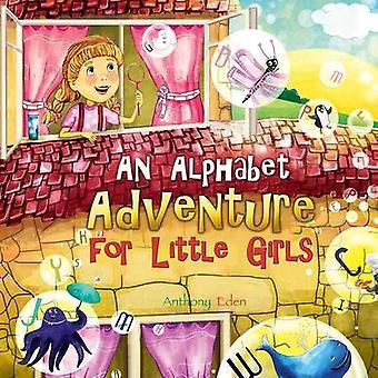 An Alphabet Adventure for Little Girls by Eden & Anthony