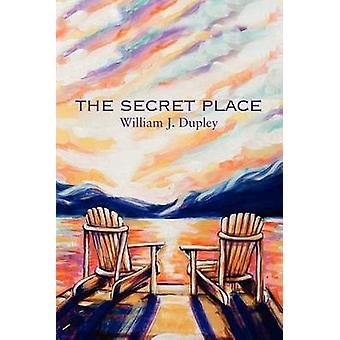 The Secret Place by Dupley & William J.