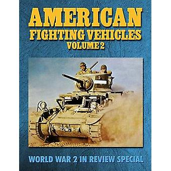 American Fighting Vehicles Volume 2 World War 2 In Review Special by Merriam & Ray