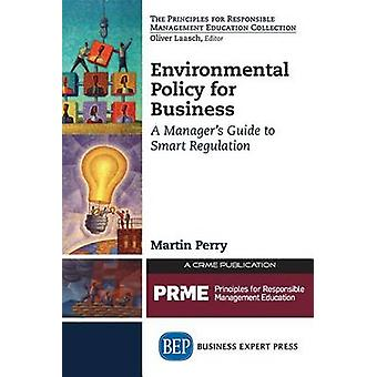 Environmental Policy for Business A Managers Guide to Smart Regulation by Perry & Martin