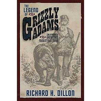 The Legend of Grizzly Adams Californias Greatest Mountain Man door Dillon & Richard H.