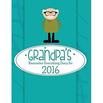 Grandpas Remember Everything Diary For 2016 by Easy & Journal