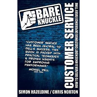 Bare Knuckle Customer Service second edition How To Deliver A Knockout Customer Experience Every Time by Hazeldine & Simon