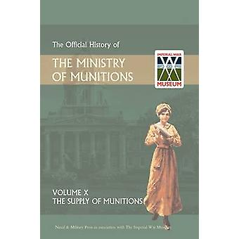 OFFICIAL HISTORY OF THE MINISTRY OF MUNITIONS VOLUME X The Supply of Munitions by HMSO