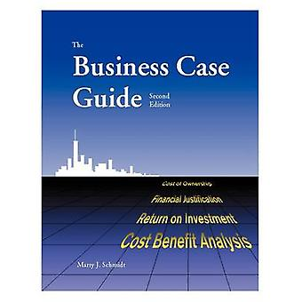 The Business Case Guide by Schmidt & Marty J.