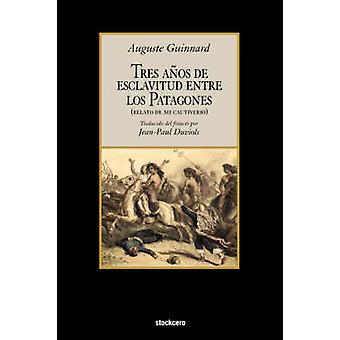 Tres Aos de Esclavitud Entre Los Patagones by Guinnard & Auguste