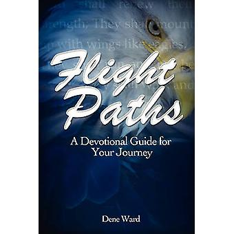 Flight Paths A Devotional Guide for Your Journey by Ward & Dene