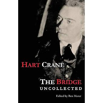 The Bridge Uncollected by Crane & Hart