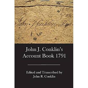John J. Conklins Account Book 1791 by Conklin & John R.