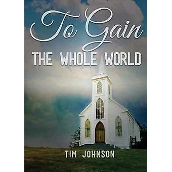 To Gain the Whole World by Johnson & Tim