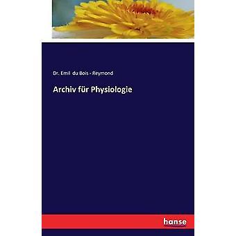 Archiv fr Physiologie by du Bois Reymond & Dr. Emil