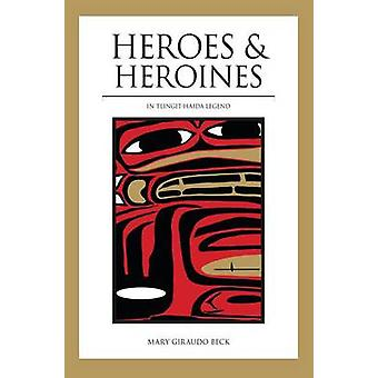 Heroes and Heroines TlingitHaida Legend by Beck & Mary Giraudo