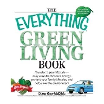 The Everything Green Living Book Easy Ways to Conserve Energy Protect Your Familys Health and Help Save the Environment by McDilda & Diane Gow