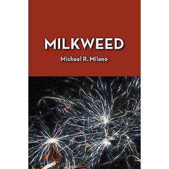 Milkweed by Milano & Michael R.