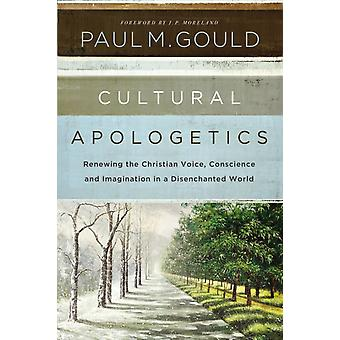 Cultural Apologetics by Paul Gould