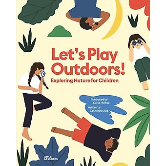 Lets Play Outdoors  Exploring Nature for Children by Catherine Ard & Illustrated by Carla McRae & Edited by Little Gestalten