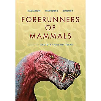 Forerunners of Mammals - Radiation Histology Biology by Anusuya Chinsa