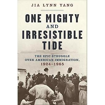 One Mighty and Irresistible Tide - The Epic Struggle Over American Imm