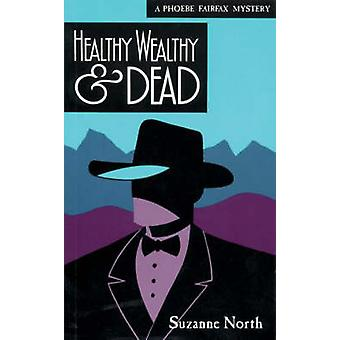 Healthy - Wealthy & Dead - A Phoebe Fairfax Mystery by Suzanne Nor