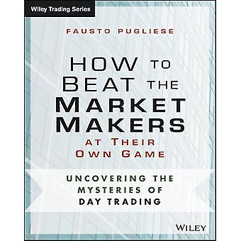 How to Beat the Market Makers at Their Own Game - Uncovering the Myste