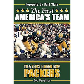 The First America's Team - The 1962 Green Bay Packers by Bob Berghaus